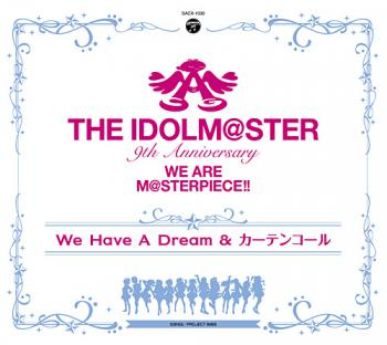 THE IDOLM@STER 9th ANNIVERSARY WE ARE M@STERPIECE!! We Have A Dream & Curtain Call, The. Front. Нажмите, чтобы увеличить.
